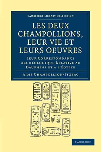 9781108035354: Les deux Champollions, leur vie et leurs oeuvres: Leur correspondance arch�ologique relative au Dauphin� et � l'�gypte