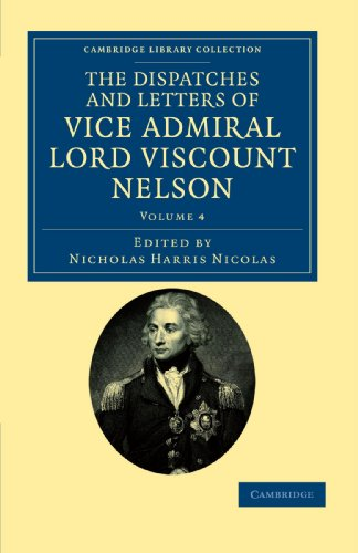 The Dispatches and Letters of Vice Admiral Lord Viscount Nelson: Volume 4 (Cambridge Library Coll...