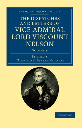 The Dispatches and Letters of Vice Admiral Lord Viscount Nelson: Volume 5 (Cambridge Library Coll...