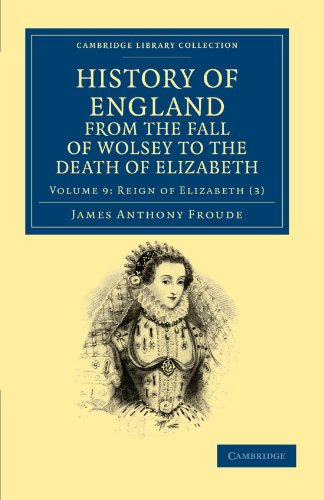 9781108035651: History Of England From The Fall Of Wolsey To The Death Of Elizabeth: Volume 9 (Cambridge Library Collection - British and Irish History, 15th & 16th Centuries)