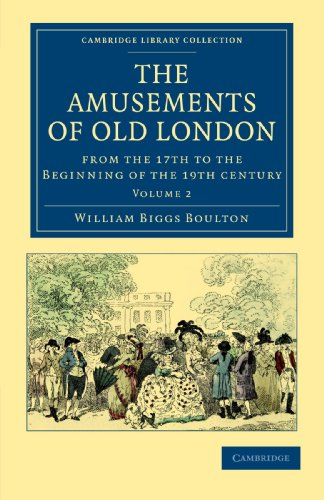 2: The Amusements of Old London: Being a Survey of the Sports and Pastimes, Tea Gardens and Parks, ...