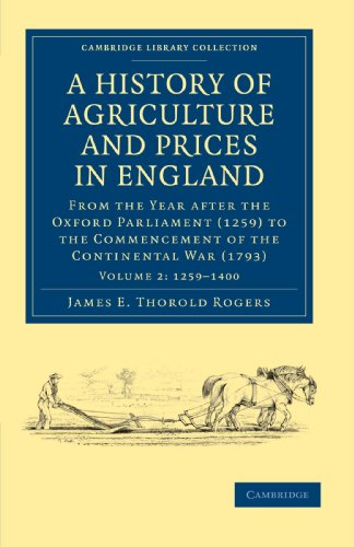 A History of Agriculture and Prices in England: from the Year After the Oxford Parliament (1259) to...