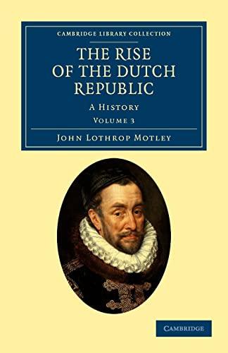 The Rise of the Dutch Republic 3: Motley, John Lothrop