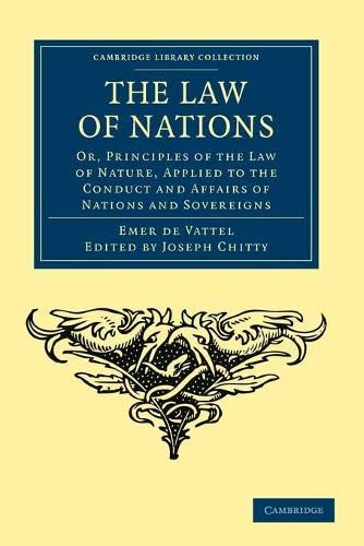 9781108037068: The Law of Nations: Or, Principles of the Law of Nature, Applied to the Conduct and Affairs of Nations and Sovereigns (Cambridge Library Collection - Philosophy)