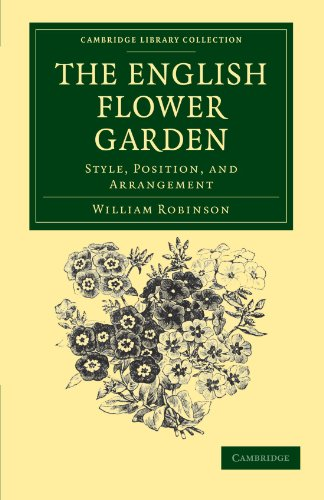 The English Flower Garden: Style, Position, and Arrangement: William Robinson