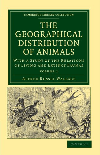 The Geographical Distribution of Animals Vol 1: Alfred Russel Wallace