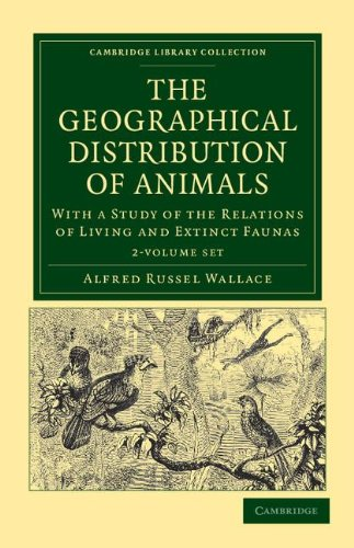 The Geographical Distribution of Animals 2 Volume: Alfred Russel Wallace