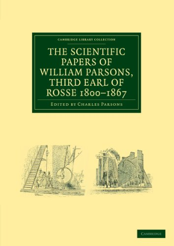 The Scientific Papers of William Parsons, Third Earl of Rosse 1800-1867: William Parsons