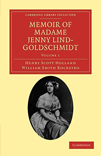 Memoir of Madame Jenny Lind-Goldschmidt: Her Early: Henry Scott Holland
