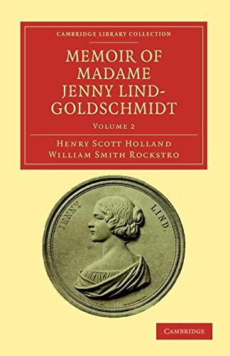 Memoir of Madame Jenny Lind-Goldschmidt: Her Early: Henry Scott Holland;