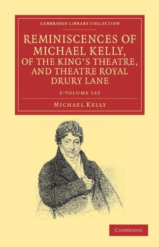 Reminiscences of Michael Kelly, of the King's Theatre, and Theatre Royal Drury Lane 2 Volume ...