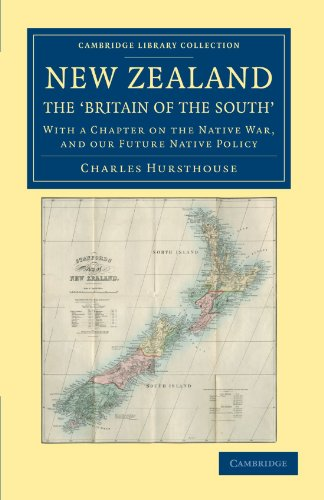 New Zealand, the Britain of the South: With a Chapter on the Native War, and Our Future Native ...