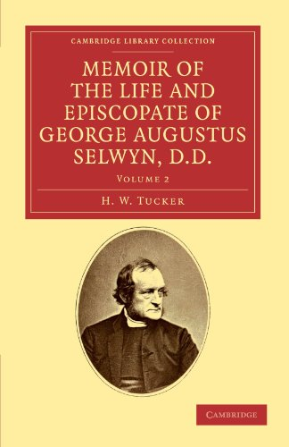 Memoir of the Life and Episcopate of George Augustus Selwyn, D.D.: Bishop of New Zealand, 1841-1869...