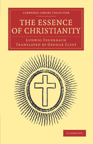 The Essence of Christianity: LUDWIG FEUERBACH , TRANSLATED BY MARIAN EVANS [GEORGE ELIOT]