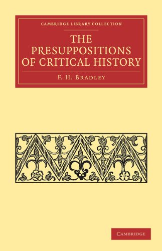The Presuppositions of Critical History.: BRADLEY, F. H.,