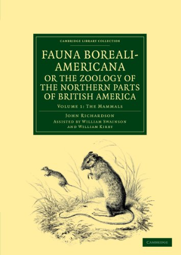 Fauna Boreali-Americana; or, The Zoology of the: John Richardson, William