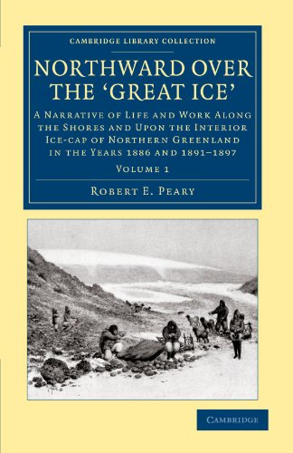 Northward Over the Great Ice: A Narrative of Life and Work Along the Shores and Upon the Interior ...