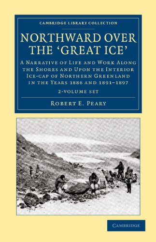 Northward Over the Great Ice 2 Volume Set: A Narrative of Life and Work Along the Shores and Upon ...