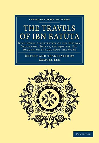 9781108041973: The Travels of Ibn Batūta: With Notes, Illustrative of the History, Geography, Botany, Antiquities, etc. Occurring throughout the Work (Cambridge Library Collection - Medieval History)