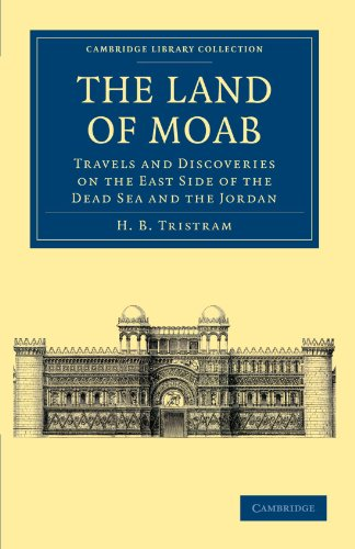 9781108042062: The Land of Moab: Travels and Discoveries on the East Side of the Dead Sea and the Jordan (Cambridge Library Collection - Travel, Middle East and Asia Minor)