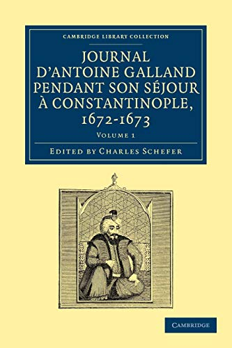 Journal d'Antoine Galland pendant son sà jour: Galland, Antoine