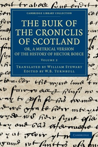 Buik of the Croniclis of Scotland or, a Metrical Version of the History of Hector Boece: Hector ...