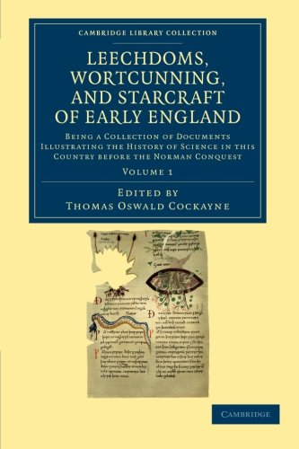 Leechdoms, Wortcunning, and Starcraft of Early England: EDITED BY THOMAS OSWALD COCKAYNE