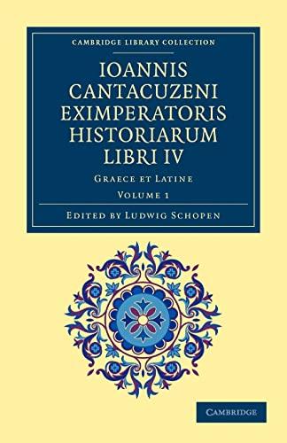 Ioannis Cantacuzeni Eximperatoris historiarum Libri IV: Graece: Ioannes Cantacuzenus