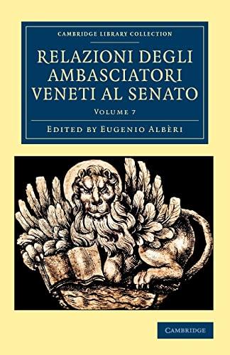 9781108043823: Relazioni degli ambasciatori Veneti al senato: Volume 7