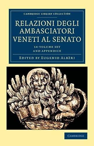 Relazioni Degli Ambasciatori Veneti Al Senato 15 Volume Set: Series I, II and III (Paperback)