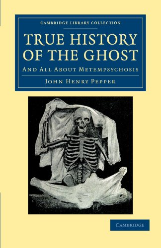 True History of the Ghost: And All About Metempsychosis: John Henry Pepper