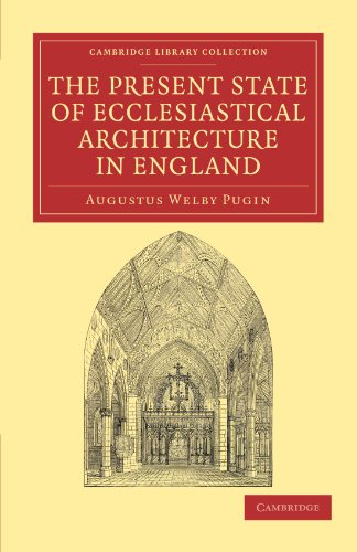 The Present State of Ecclesiastical Architecture in England (Cambridge Library Collection - Art and...