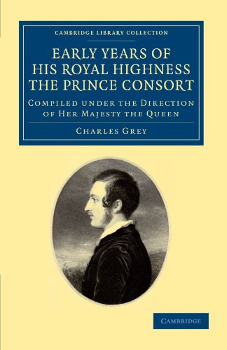 Early Years of His Royal Highness the Prince Consort: CHARLES GREY