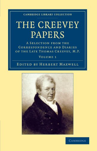 9781108044967: The Creevey Papers: A Selection from the Correspondence and Diaries of the Late Thomas Creevey, M.P. (Cambridge Library Collection - British and Irish History, 19th Century) (Volume 1)