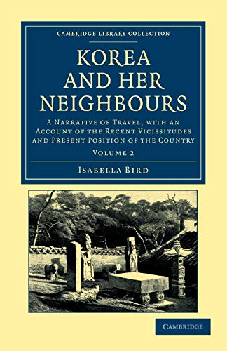 Korea and her Neighbours: A Narrative of Travel, with an Account of the Recent Vicissitudes and Present Position of the Country (Cambridge Library ... - Travel and Exploration in Asia) (Volume 2) (1108045766) by Isabella Bird