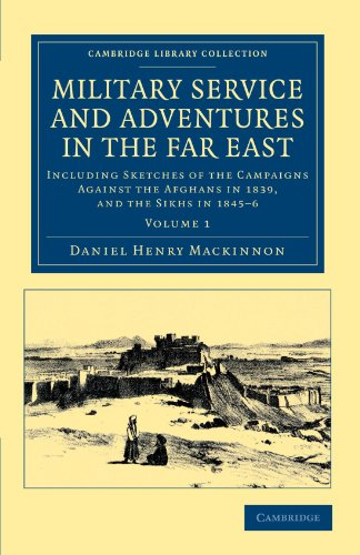 9781108045780: 2: Military Service and Adventures in the Far East: Including Sketches of the Campaigns against the Afghans in 1839, and the Sikhs in 1845-6 ... - Naval and Military History) (Volume 1)