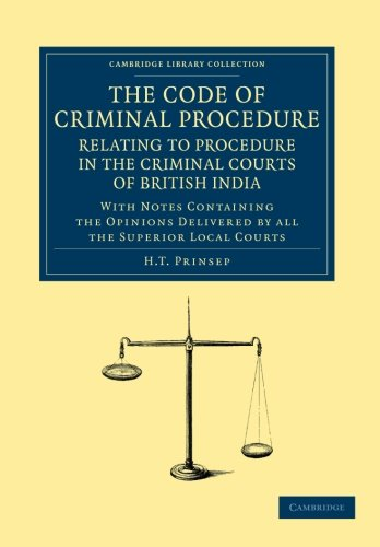 The Code of Criminal Procedure Relating to Procedure in the Criminal Courts of British India: ...