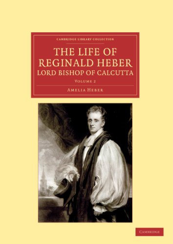9781108046473: The Life of Reginald Heber, D.D., Lord Bishop of Calcutta: With Selections from his Correspondence, Unpublished Poems, and Private Papers; Together ... Library Collection - Religion) (Volume 2)