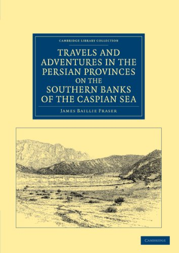 Travels and Adventures in the Persian Provinces on the Southern Banks of the Caspian Sea: James ...