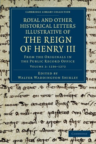 Royal and Other Historical Letters Illustrative of the Reign of Henry III: From the Originals in ...