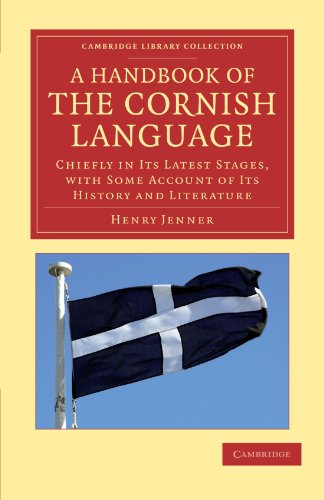 A Handbook of the Cornish Language: Chiefly in Its Latest Stages, with Some Account of Its History ...