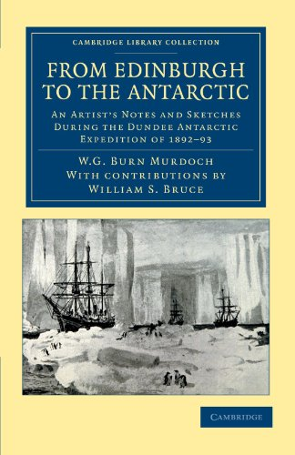 From Edinburgh to the Antarctic: An Artists Notes and Sketches During the Dundee Antarctic ...