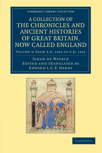 A Collection of the Chronicles and Ancient: Jean De Wavrin
