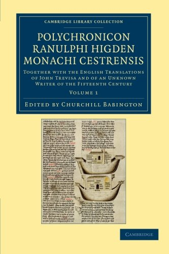 9781108048507: Polychronicon Ranulphi Higden, monachi Cestrensis: Together with the English Translations of John Trevisa and of an Unknown Writer of the Fifteenth ... Library Collection - Rolls) (Volume 1)