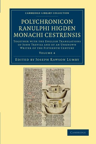 9781108048538: Polychronicon Ranulphi Higden, monachi Cestrensis: Together with the English Translations of John Trevisa and of an Unknown Writer of the Fifteenth ... Library Collection - Rolls) (Volume 4)