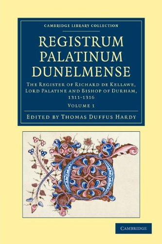 Registrum Palatinum Dunelmense: Volume 1: The Register of Richard De Kellawe, Lord Palatine and ...