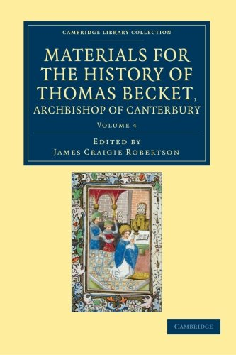 4: Materials for the History of Thomas Becket, Archbishop of Canterbury (Canonized by Pope ...