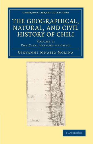9781108049467: The Geographical, Natural, and Civil History of Chili