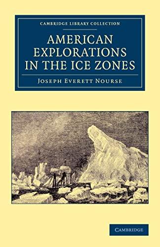 American Explorations in the Ice Zones: Joseph Everett Nourse