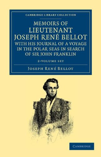 Memoirs of Lieutenant Joseph René Bellot, with his Journal of a Voyage in the Polar Seas ...